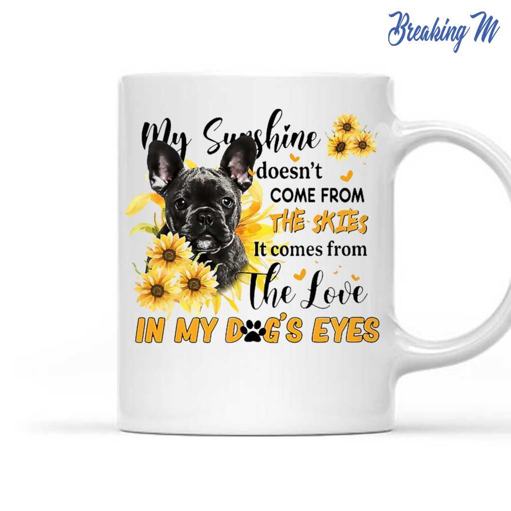 Black French Bulldog Gift My Sunshine In My Dog's Eyes Mug Tea ...
