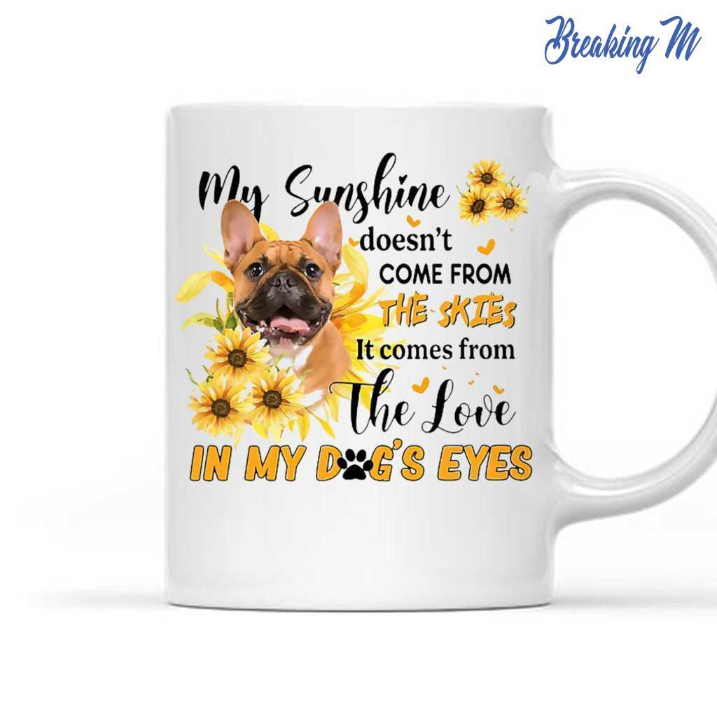 Brown French Bulldog Gift My Sunshine In My Dog's Eyes Mug Tea ...