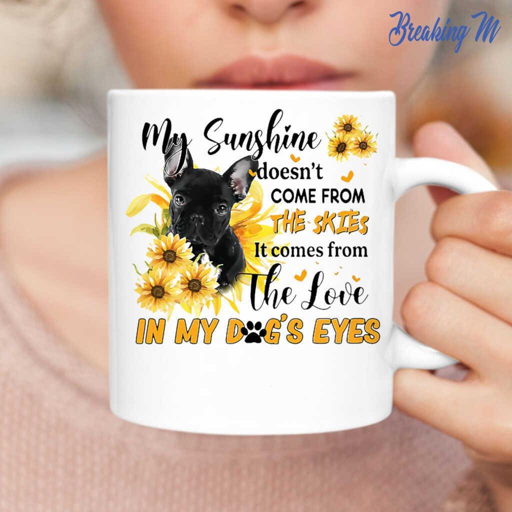 French Bulldog Gift My Sunshine In My Dog's Eyes Mug Tea Coffee ...
