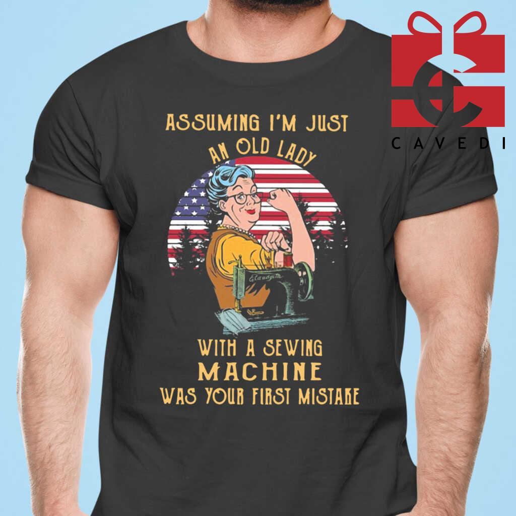 Assuming I'm Just An Old Lady With A Sewing Machine Was Your First Mistake American Flag Vintage Tee Shirts Black
