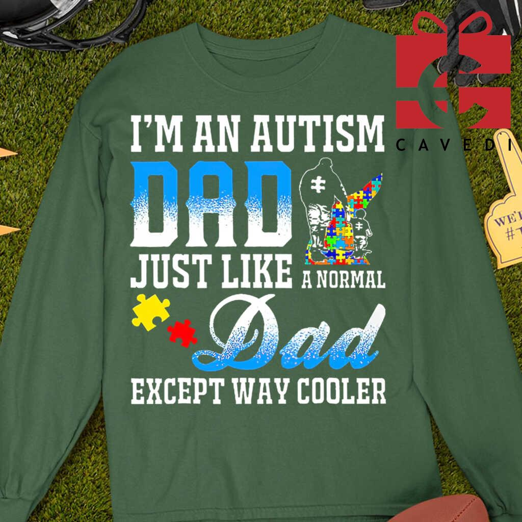 I'm An Autism Dad Just Like A Normal Dad Except Way Cooler Tee Shirts Black - from cavedi.co 4