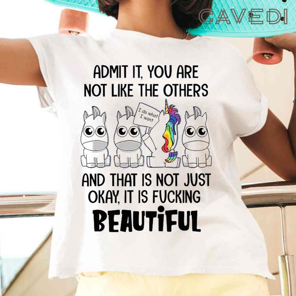 Unicorn+Admit+It+You+Are+Not+Like+The+Others+It+Is+Fucking+Beautiful+Funny+Tee+Shirts+White+1