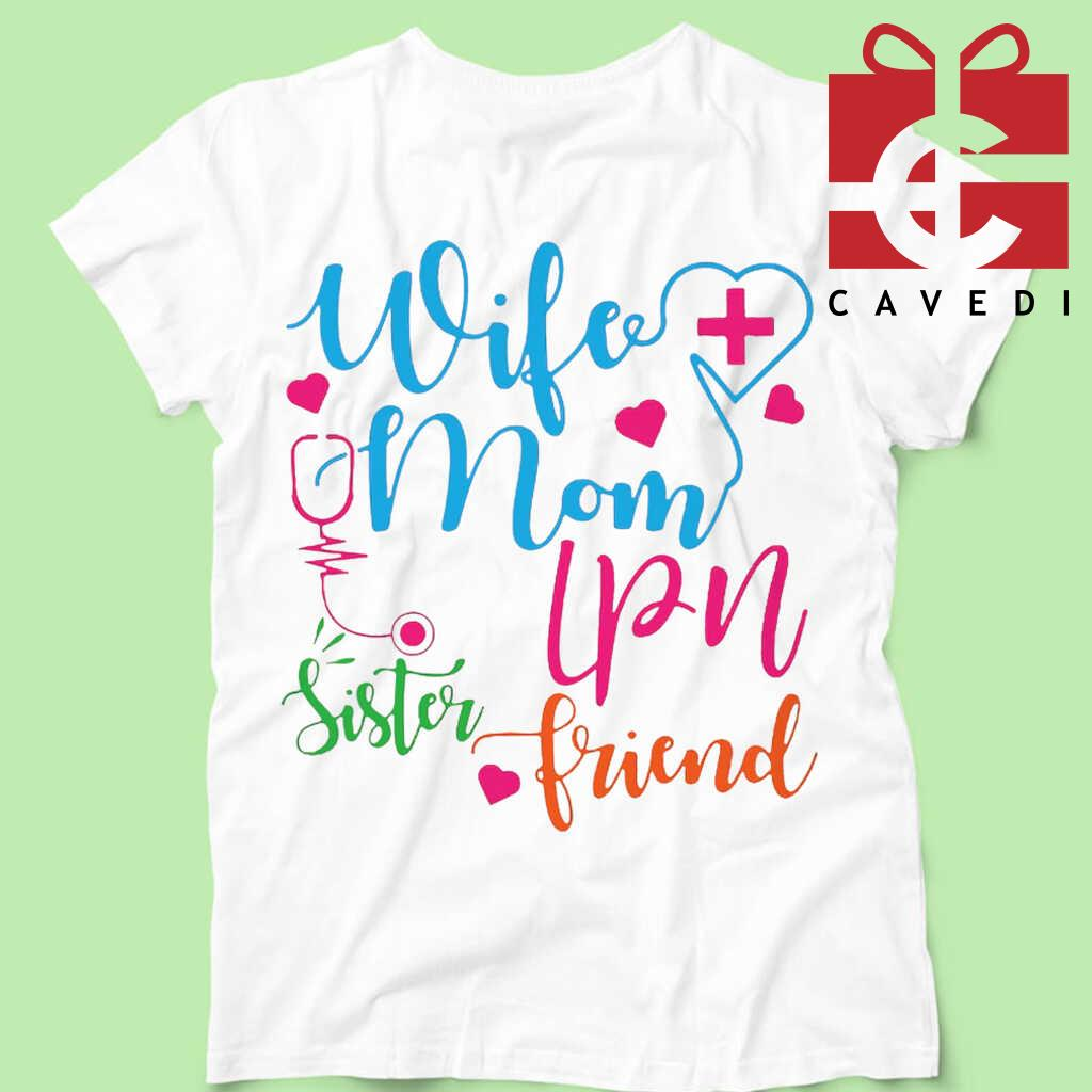 Wife Mom Lpn Sister Friend Tee Shirts White - from cavedi.co 4