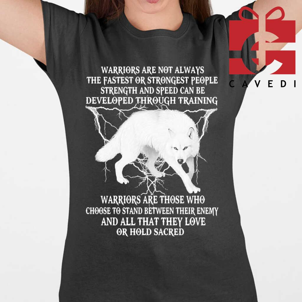 Wolf Warriors Are Not Always The Fastest Or Strongest People Strength And Speed Can Be Developed Through Training Tee Shirts Black - from cavedi.co 2
