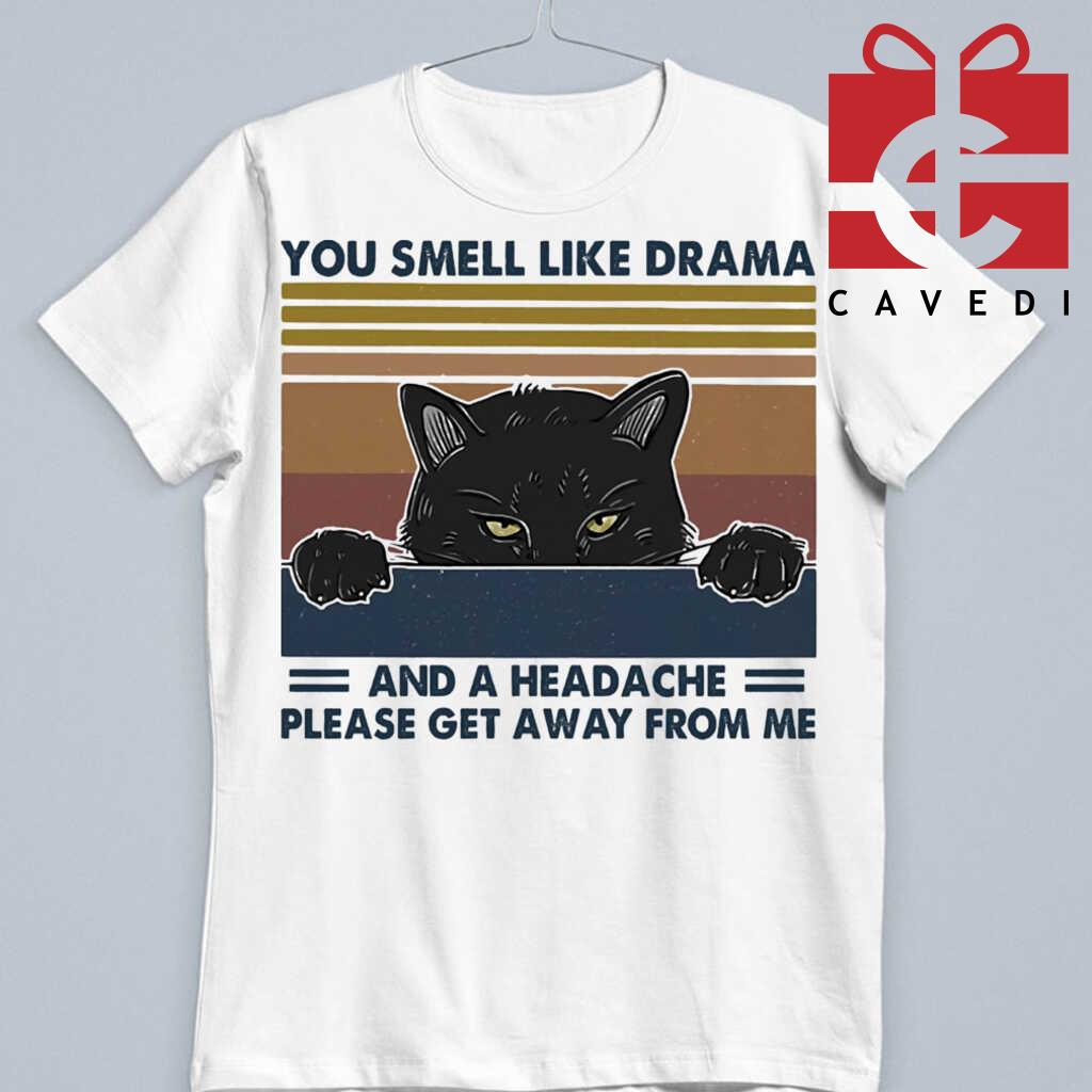 You Smell Like Drama And A Headache Please Get Away From Me Cat Vintage Tee Shirts White - from cavedi.co 3