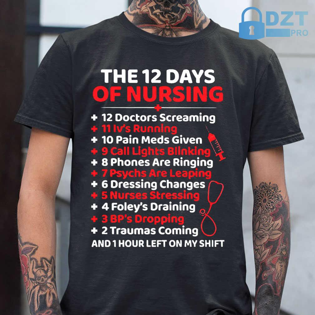 12 Days Of Nursing ANd 1 Hour Left On My Shift Tshirts Black - from dztpro.co 1