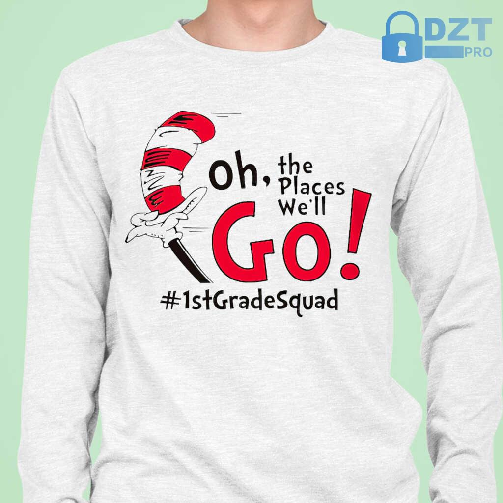 1st Grade Squad Oh The Places We'll Go Tshirts White - from dztpro.co 1