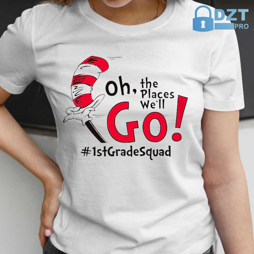 1st Grade Squad Oh The Places We'll Go Tshirts White - from dztpro.co 2