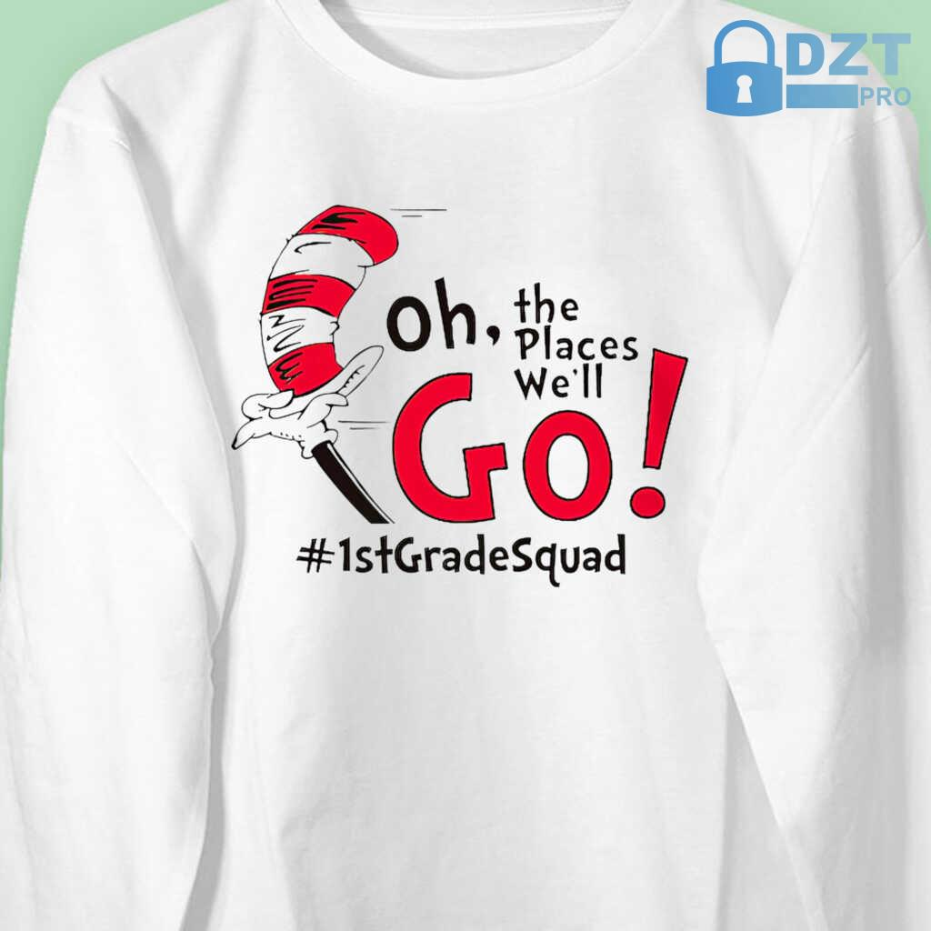 1st Grade Squad Oh The Places We'll Go Tshirts White - from dztpro.co 4