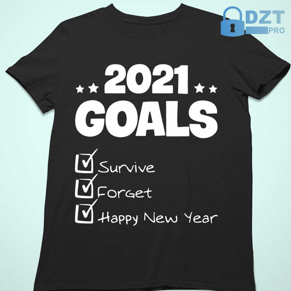2021 Goals Survive Forget Happy New Year Funny Tshirts Black - from dztpro.co 4