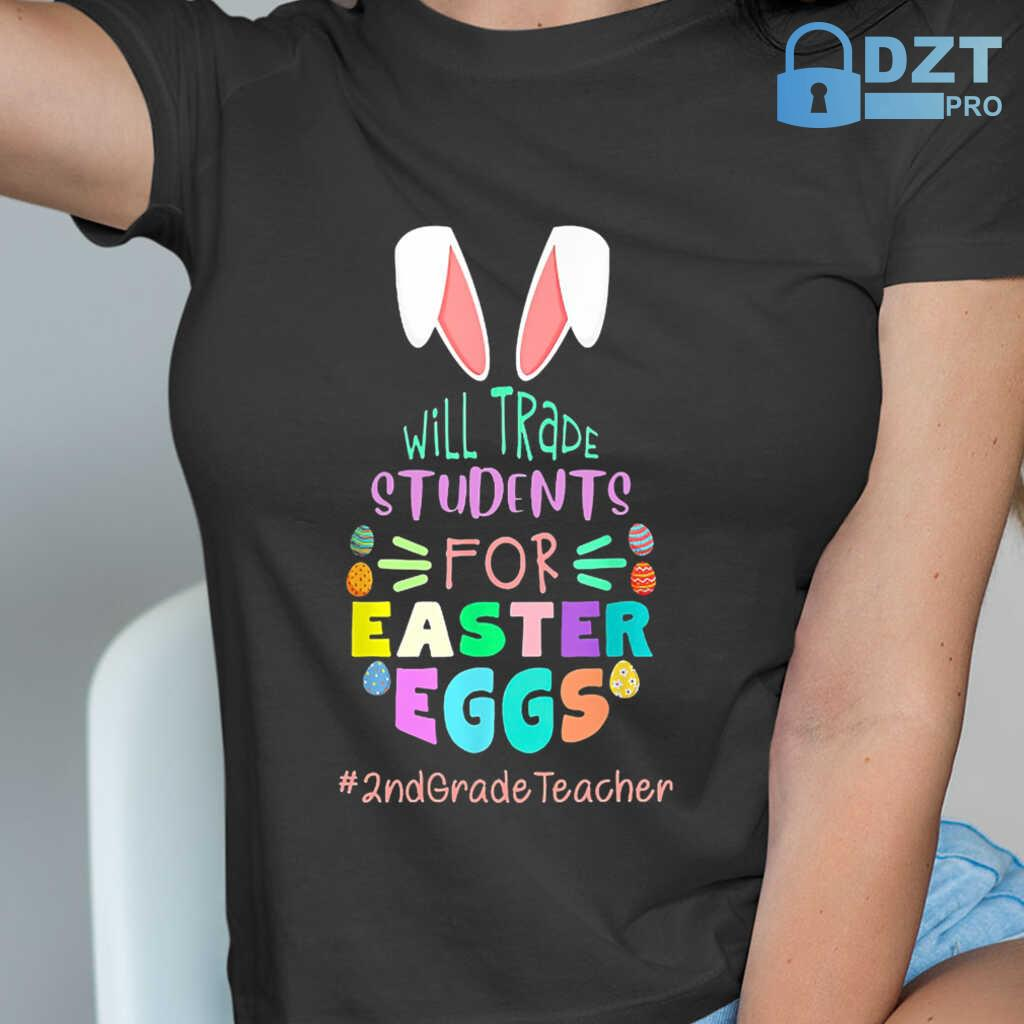 2nd Grade Teacher Will Trade Students For Easter Eggs Tshirts Black - from dztpro.co 2