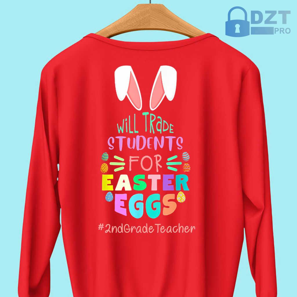 2nd Grade Teacher Will Trade Students For Easter Eggs Tshirts Black - from dztpro.co 4