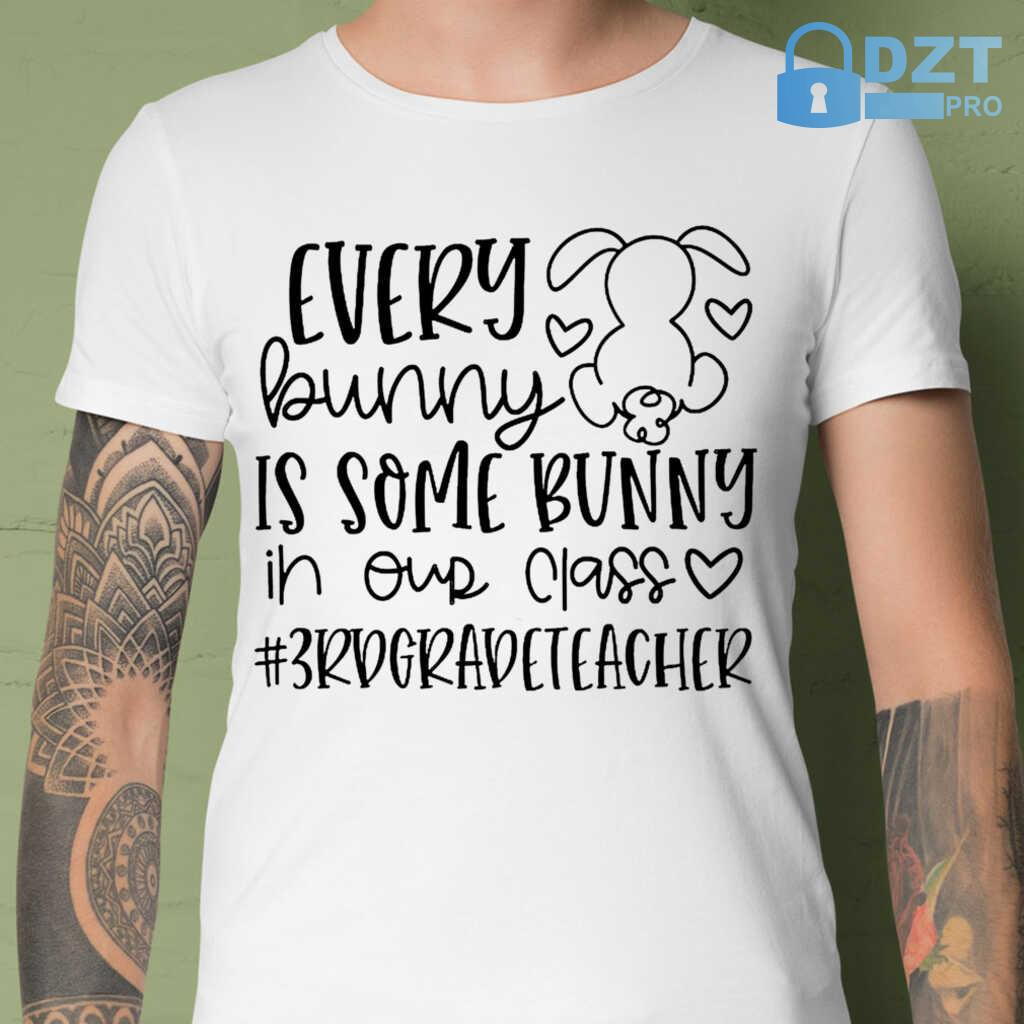 3rd Grade Teacher Every Bunny Is Some Bunny In Our Class Tshirts White