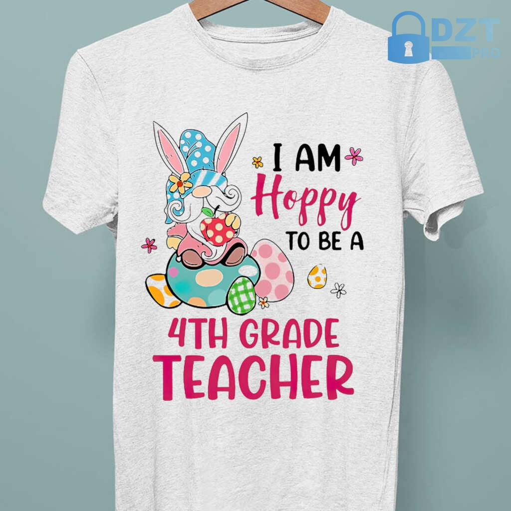 4th Grade Teacher I Am Hobby To Be Easter Tshirts White - from dztpro.co 3