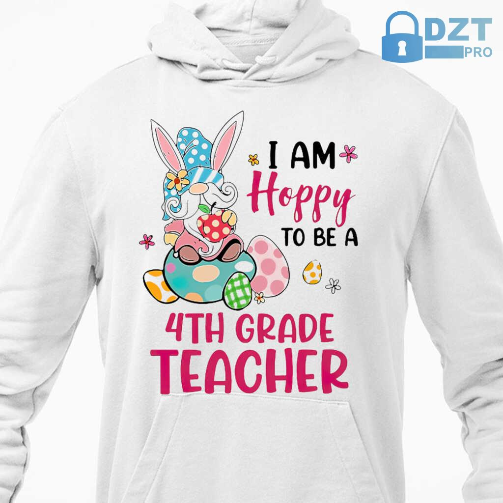 4th Grade Teacher I Am Hobby To Be Easter Tshirts White - from dztpro.co 4
