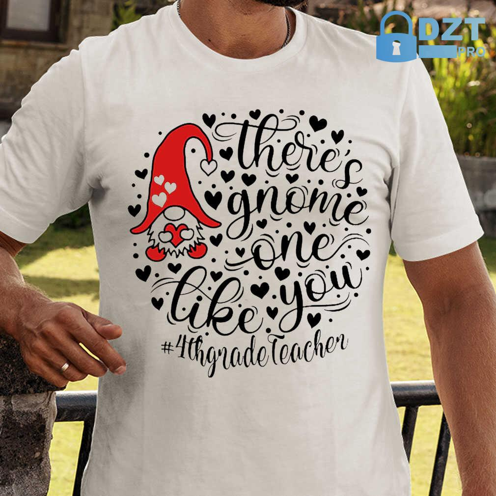 4th Grade Teacher There's Gnome One Life You Tshirts White - from dztpro.co 2