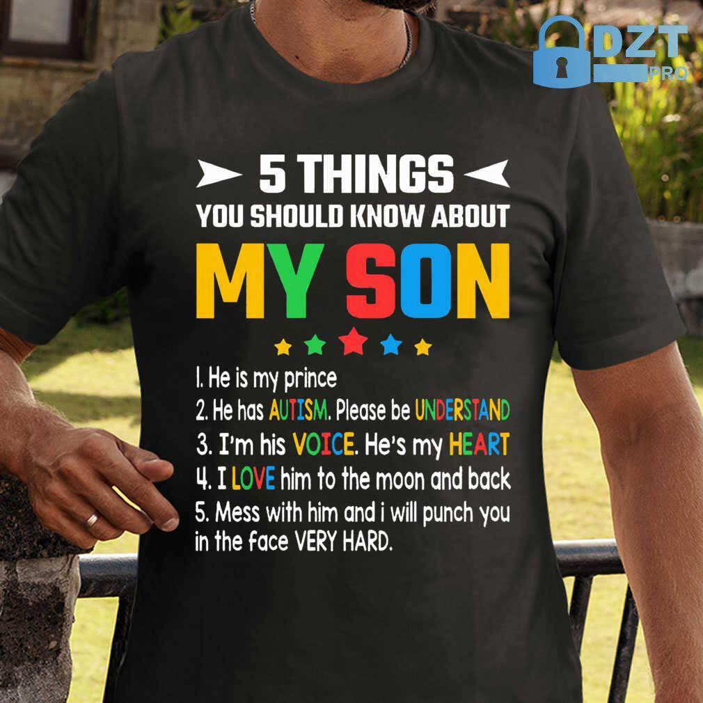 5 Things You Should Know About My Son He Is My Prince He Has Autism Please Understand Tshirts Black - from dztpro.co 1