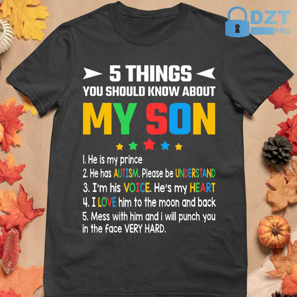 5 Things You Should Know About My Son He Is My Prince He Has Autism Please Understand Tshirts Black - from dztpro.co 4