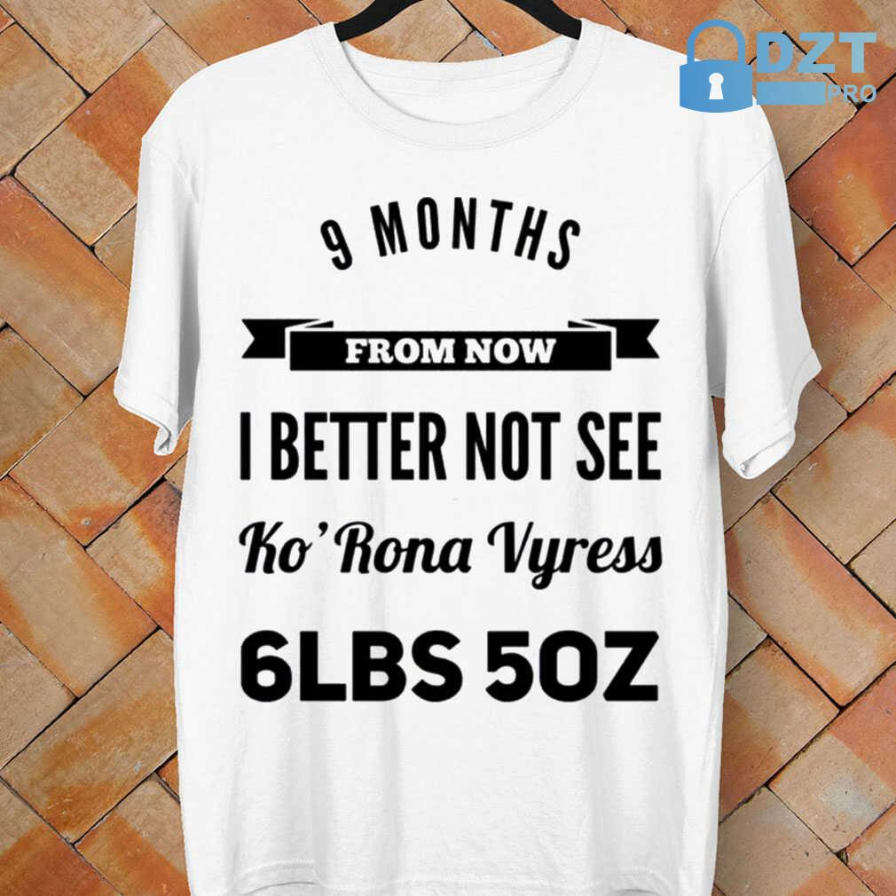 9 Months From Now I Better Not Seee Ko'rona Vyress 6LBS 5Oz Tshirts White - from dztpro.co 4