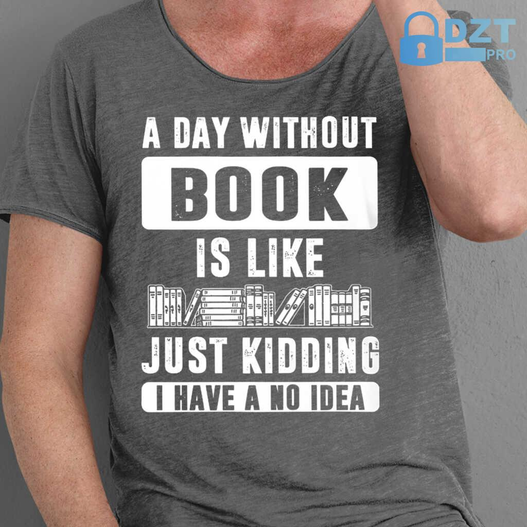 A Day Without Book Is Like Tshirts Black - from dztpro.co 1
