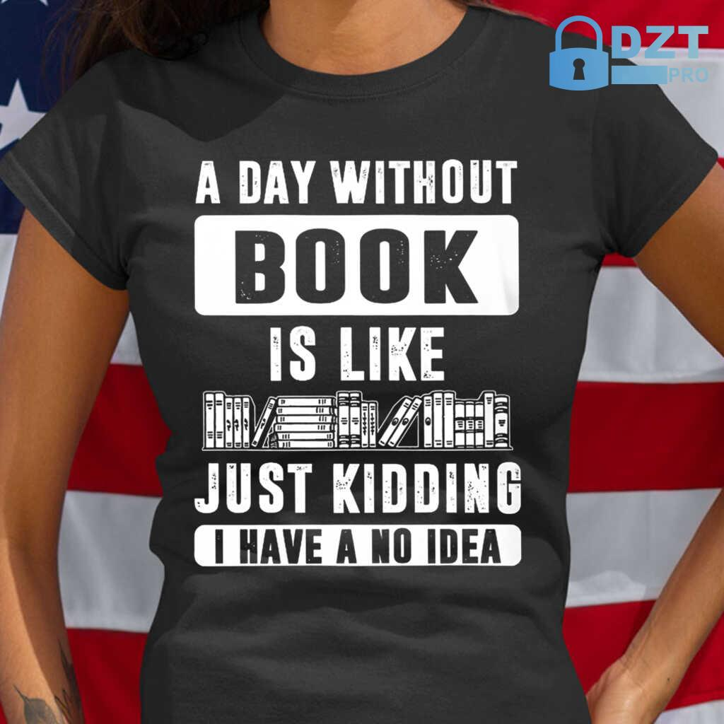 A Day Without Book Is Like Tshirts Black - from dztpro.co 2