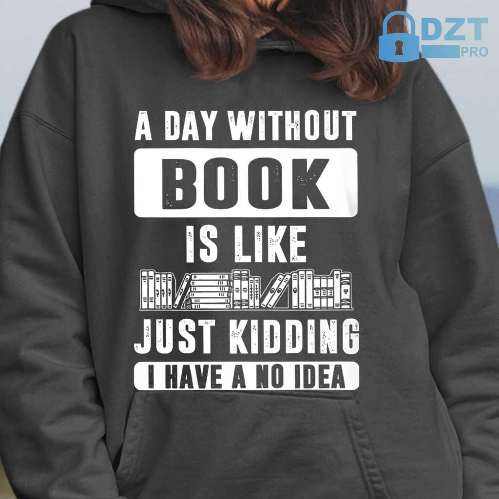 A Day Without Book Is Like Tshirts Black - from dztpro.co 3