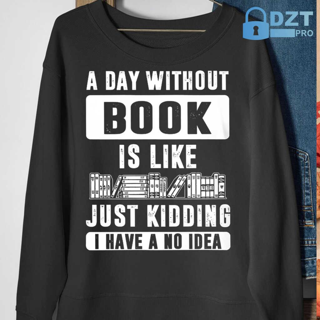 A Day Without Book Is Like Tshirts Black - from dztpro.co 4
