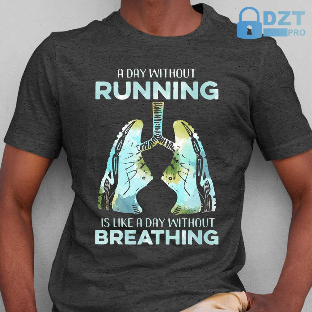 A Day Without Running Is Like A Day Without Breathing Tshirts Black - from dztpro.co 1