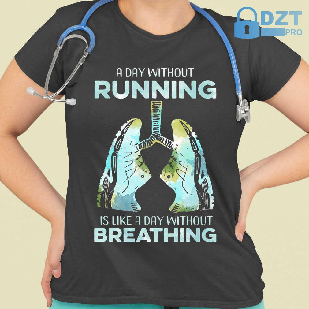A Day Without Running Is Like A Day Without Breathing Tshirts Black - from dztpro.co 2