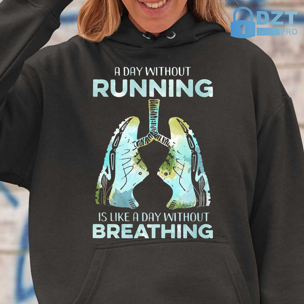 A Day Without Running Is Like A Day Without Breathing Tshirts Black - from dztpro.co 3