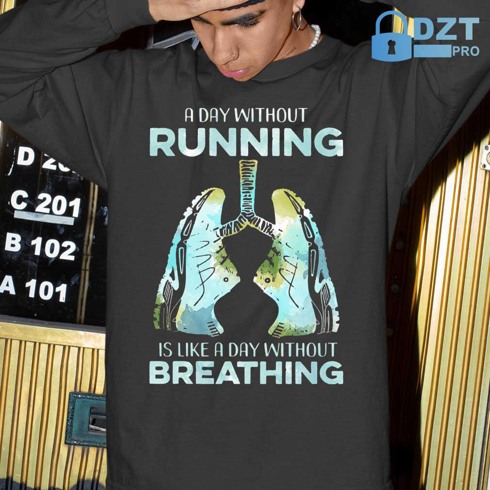 A Day Without Running Is Like A Day Without Breathing Tshirts Black - from dztpro.co 4
