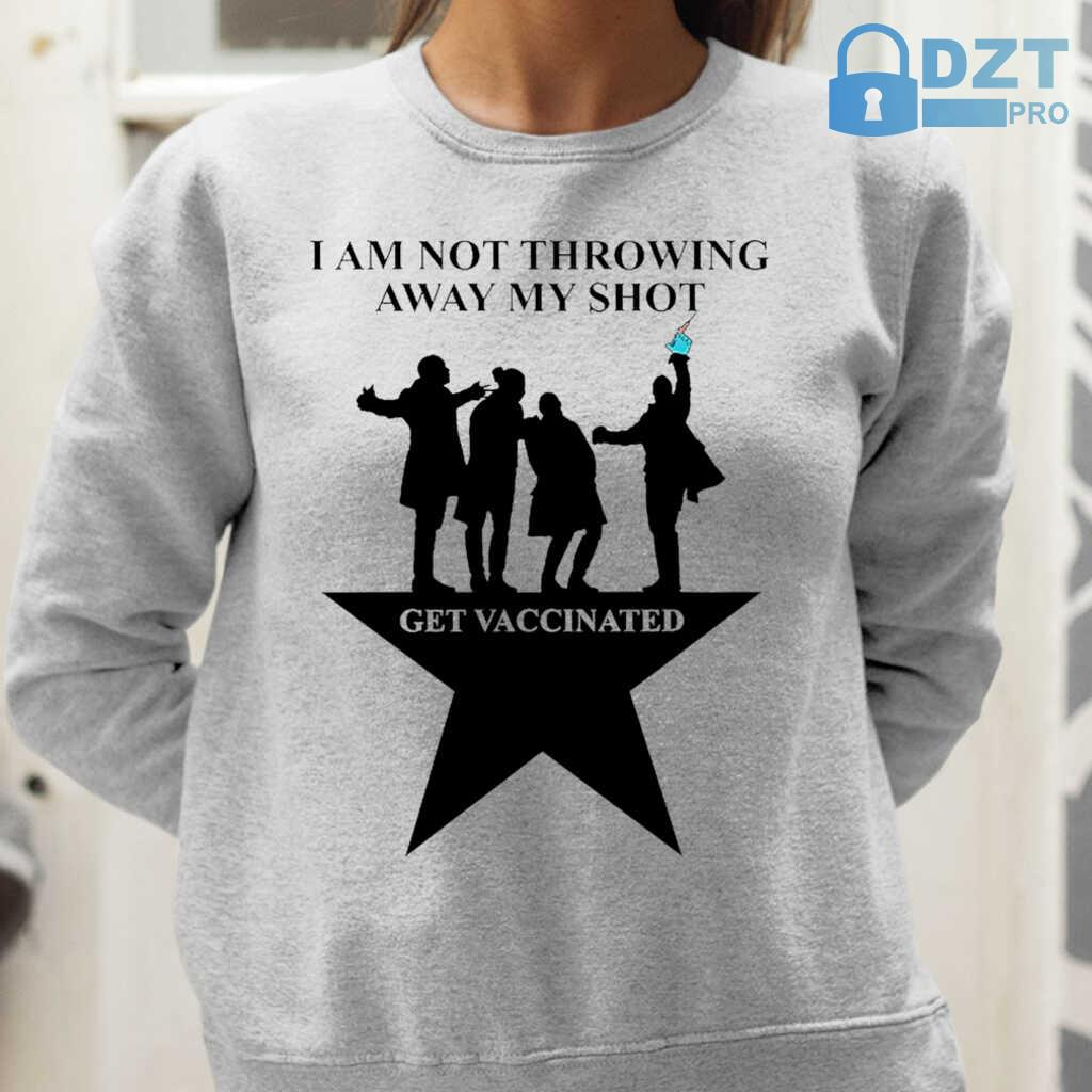 Broadway I Am Not Throwing Away My Shot Get Vaccinated Tshirts White - from dztpro.co 2