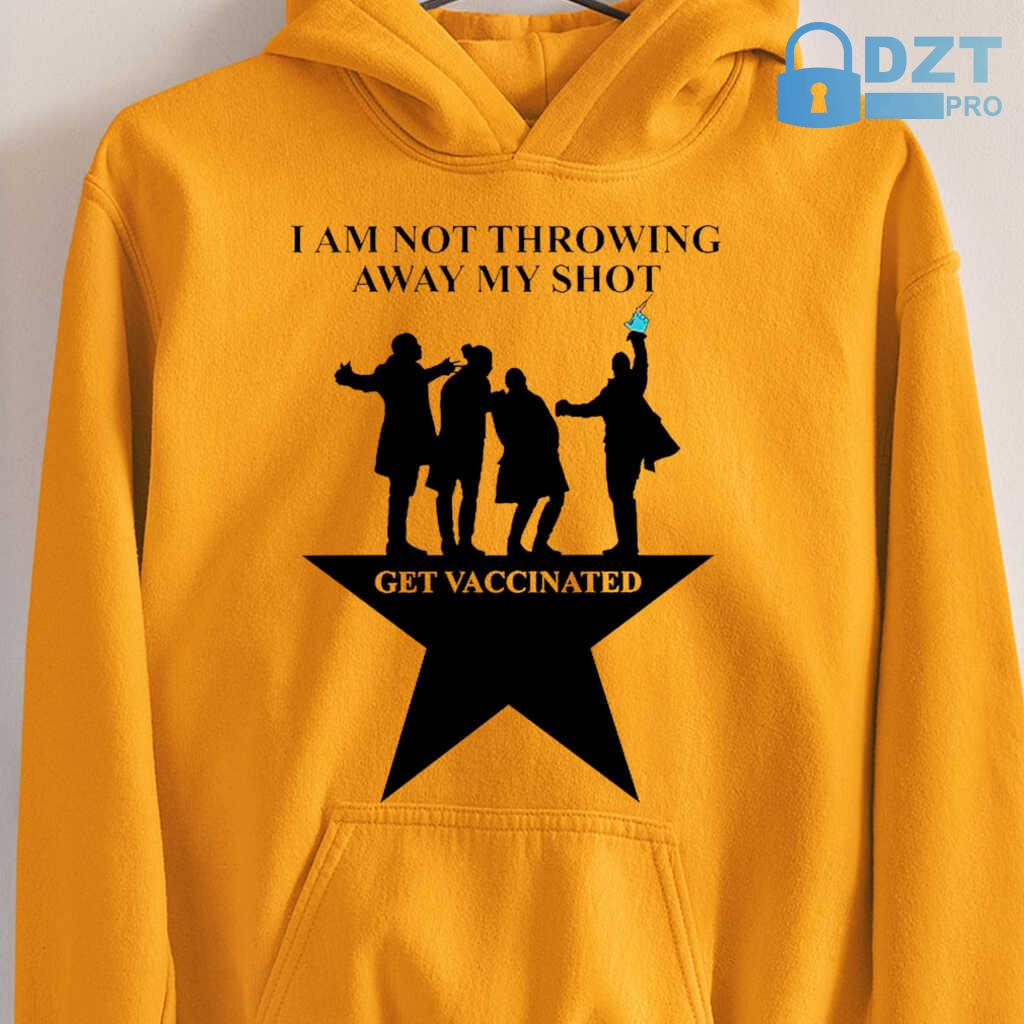 Broadway I Am Not Throwing Away My Shot Get Vaccinated Tshirts White - from dztpro.co 3