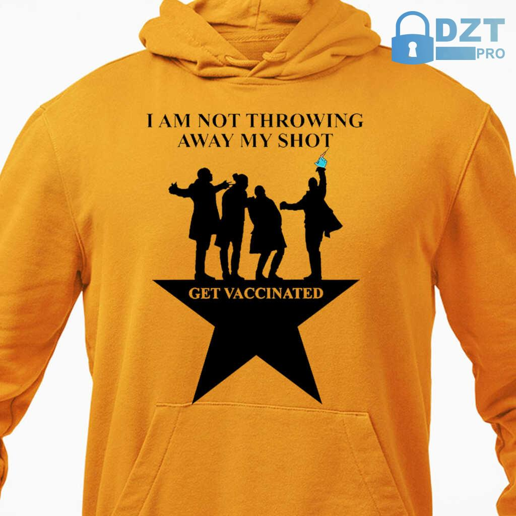 Broadway I Am Not Throwing Away My Shot Get Vaccinated Tshirts White - from dztpro.co 4