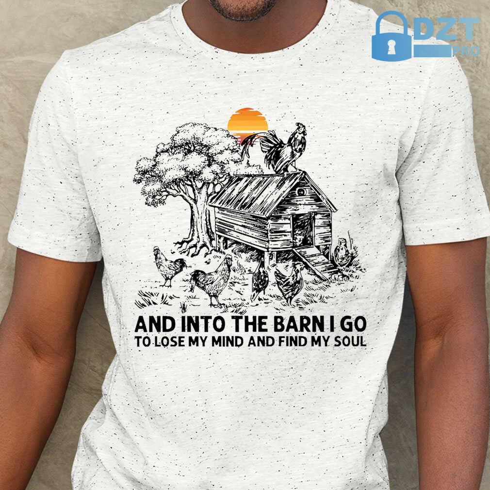 Chicken Into The Barn I Go To Lose My Mind And Find My Soul Tshirts White - from dztpro.co 1
