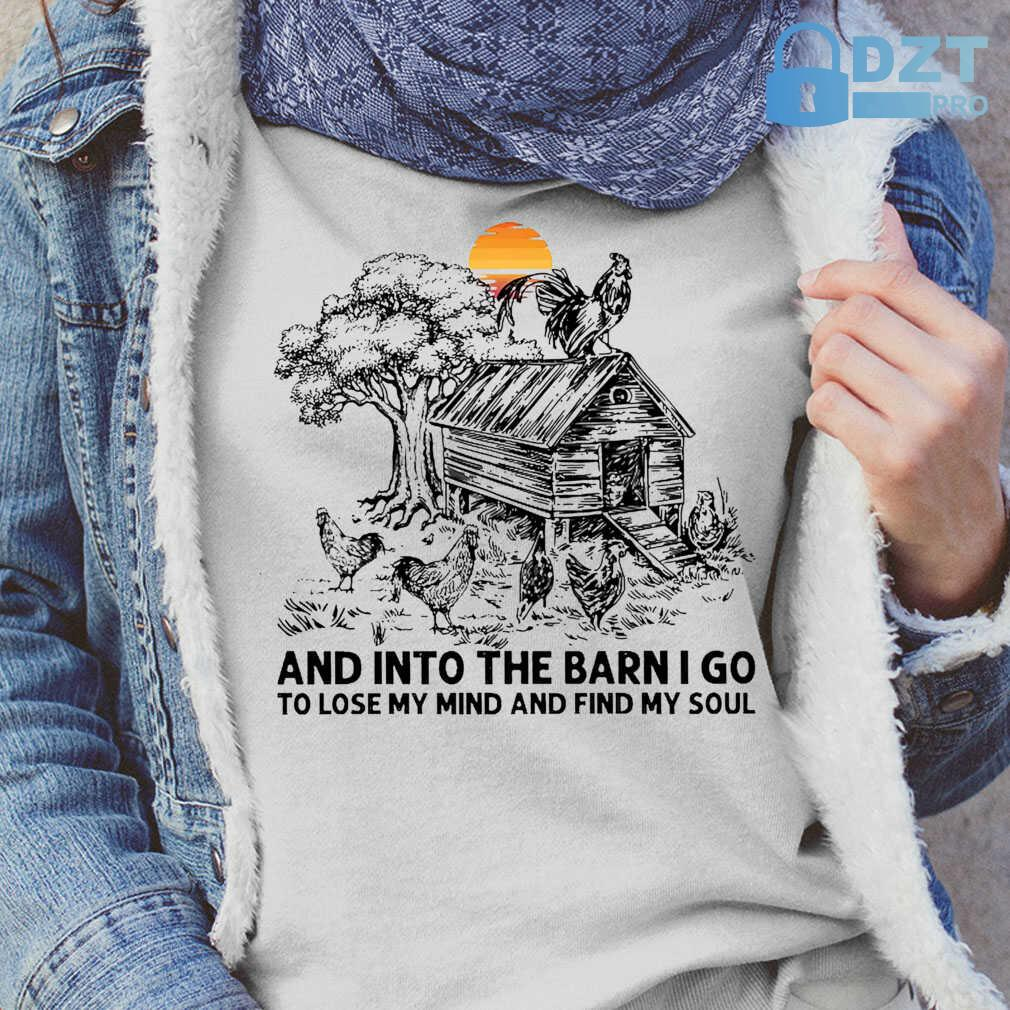 Chicken Into The Barn I Go To Lose My Mind And Find My Soul Tshirts White - from dztpro.co 2