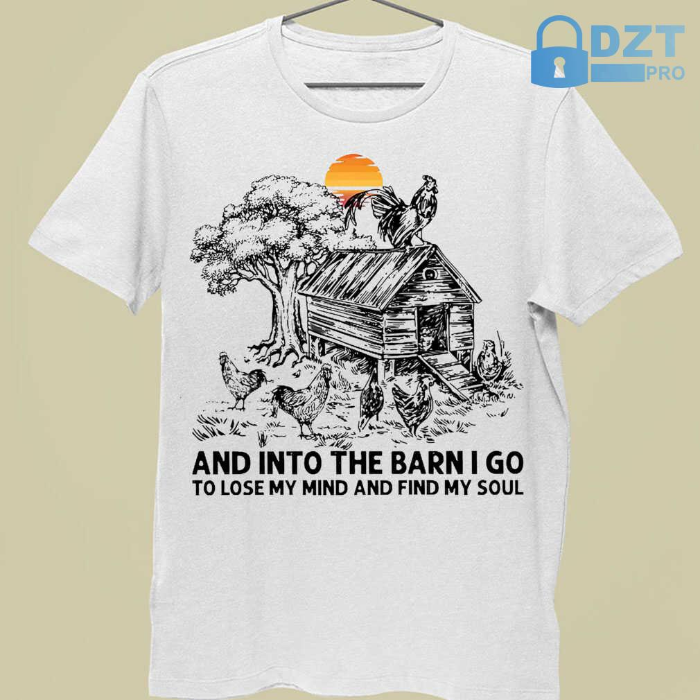 Chicken Into The Barn I Go To Lose My Mind And Find My Soul Tshirts White - from dztpro.co 3