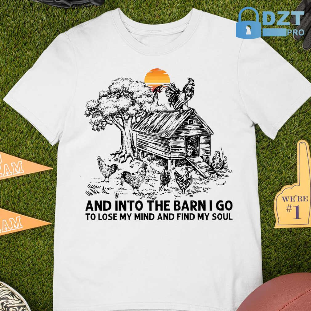 Chicken Into The Barn I Go To Lose My Mind And Find My Soul Tshirts White - from dztpro.co 4