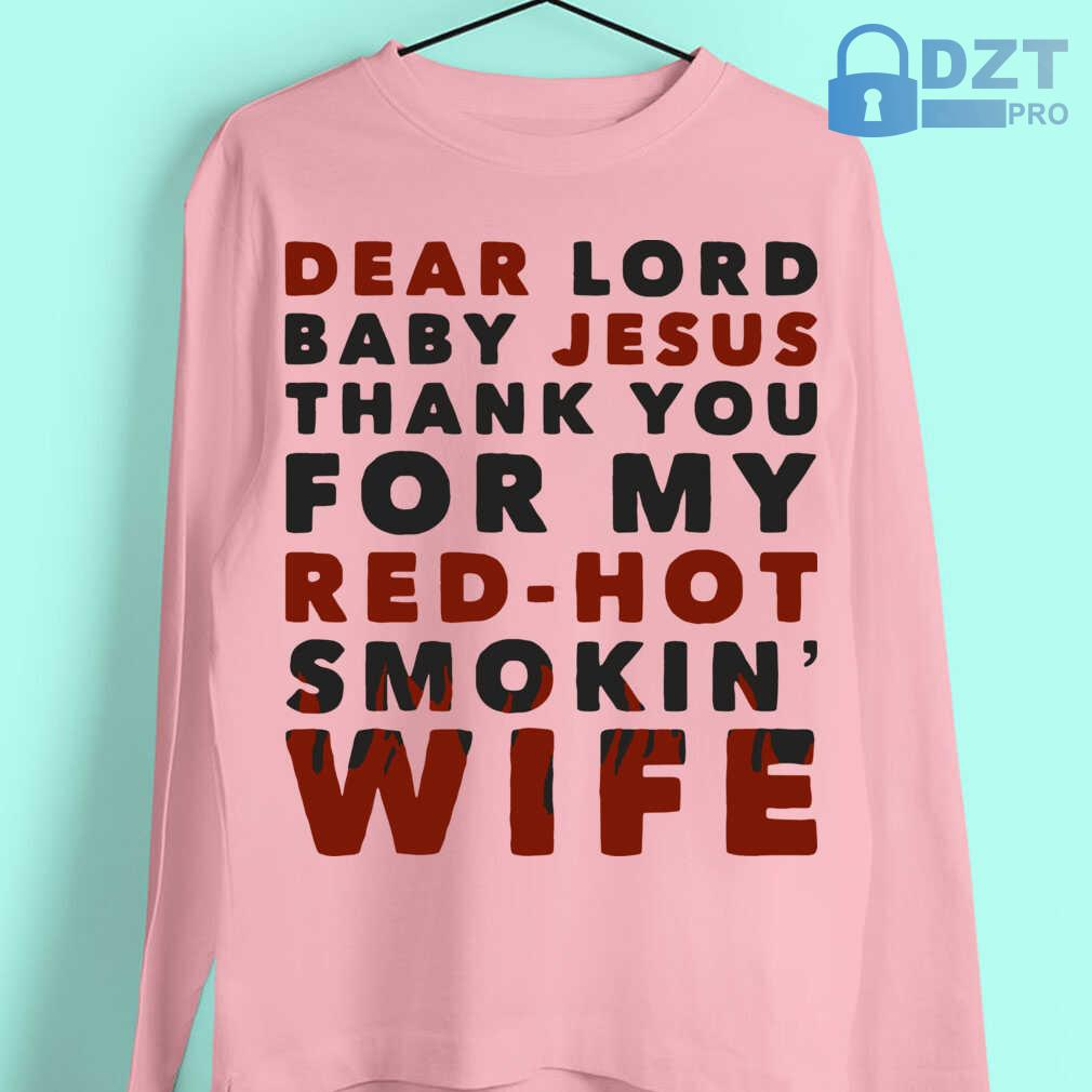 Dear Lord Baby Jesus Thank You For My Red-Hot Smokin' Wife Tshirts White - from dztpro.co 3
