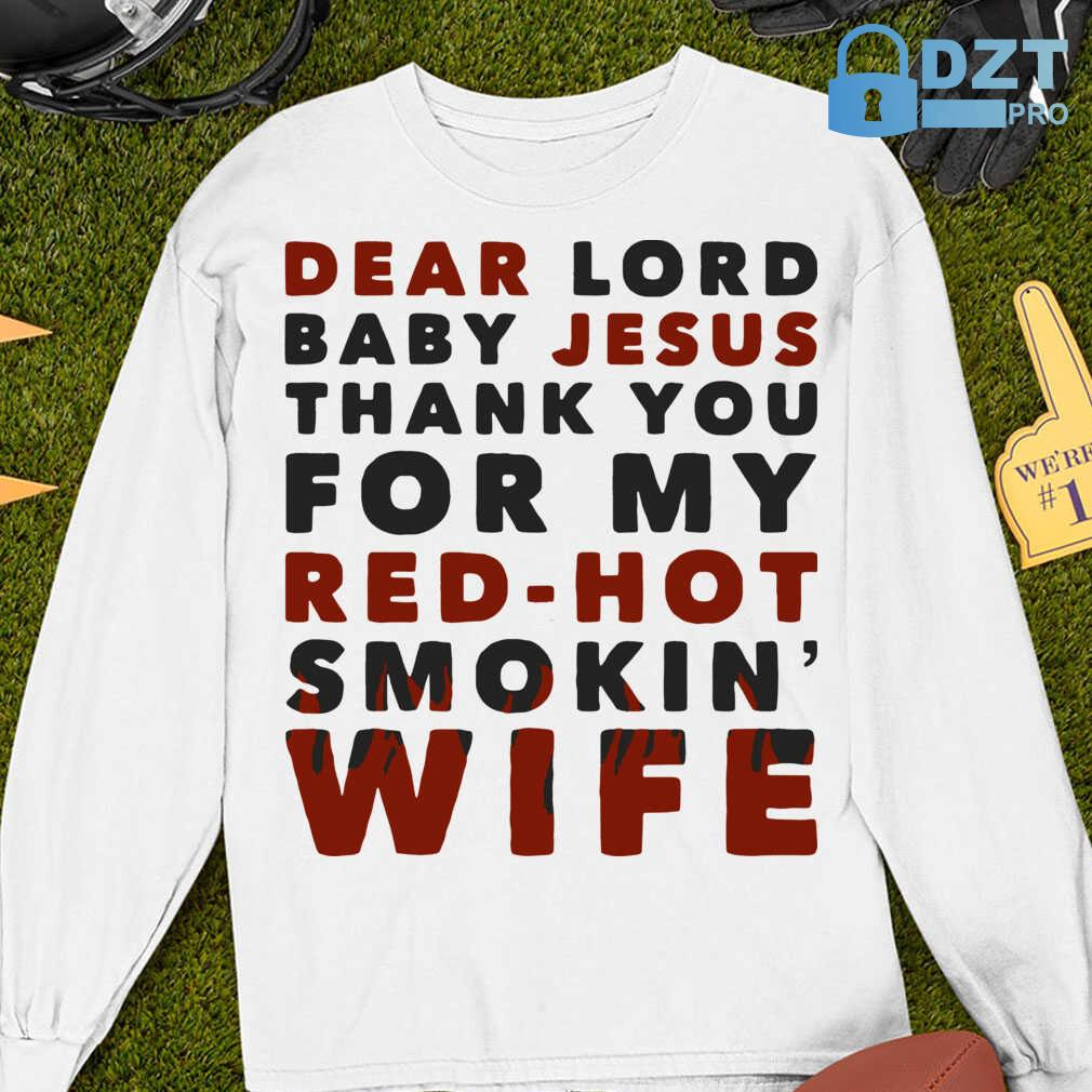 Dear Lord Baby Jesus Thank You For My Red-Hot Smokin' Wife Tshirts White - from dztpro.co 4