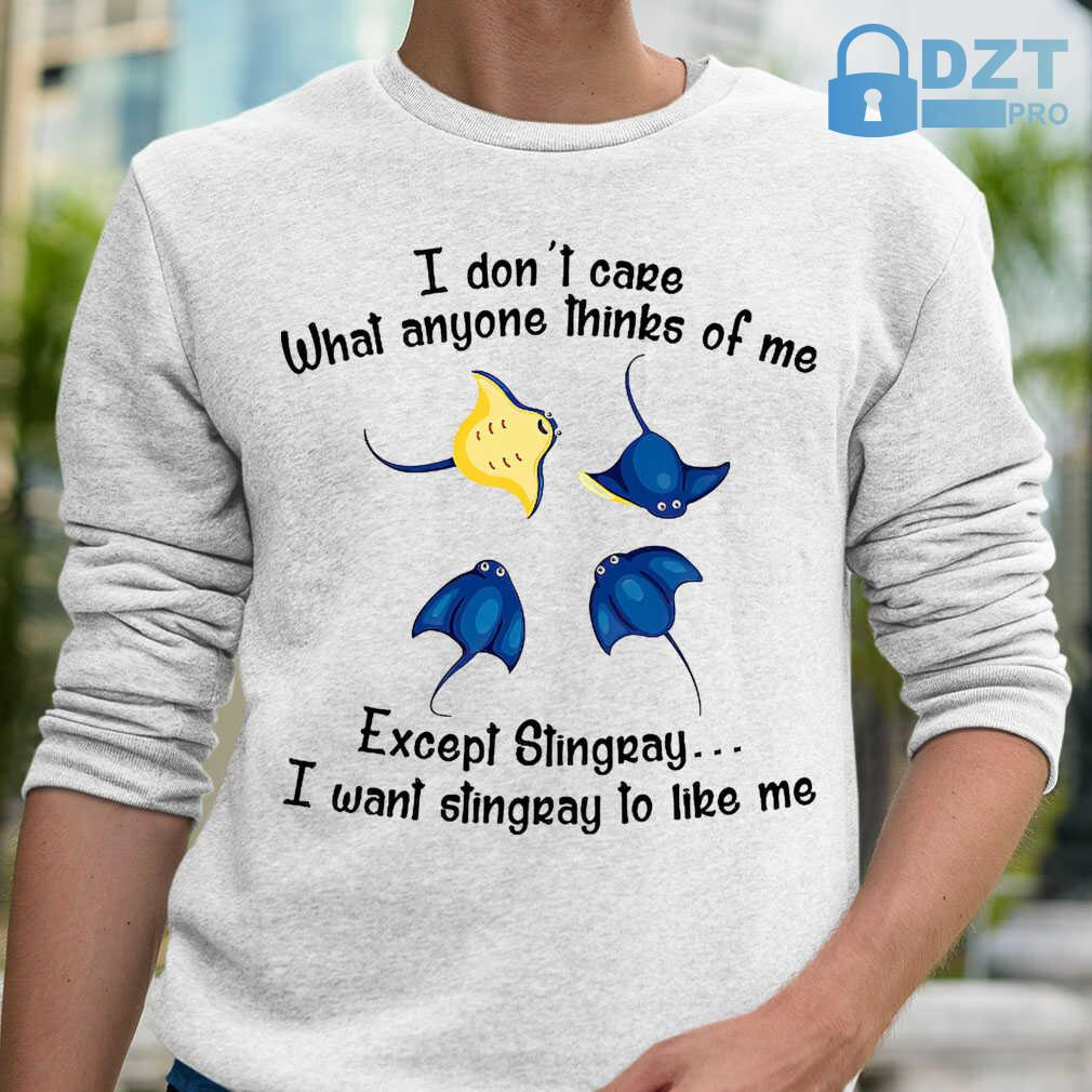 I Don't Care What Anyone Thinks Of Me Except Stingray Tshirts White - from dztpro.co 1