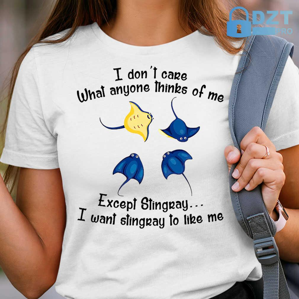 I Don't Care What Anyone Thinks Of Me Except Stingray Tshirts White - from dztpro.co 2