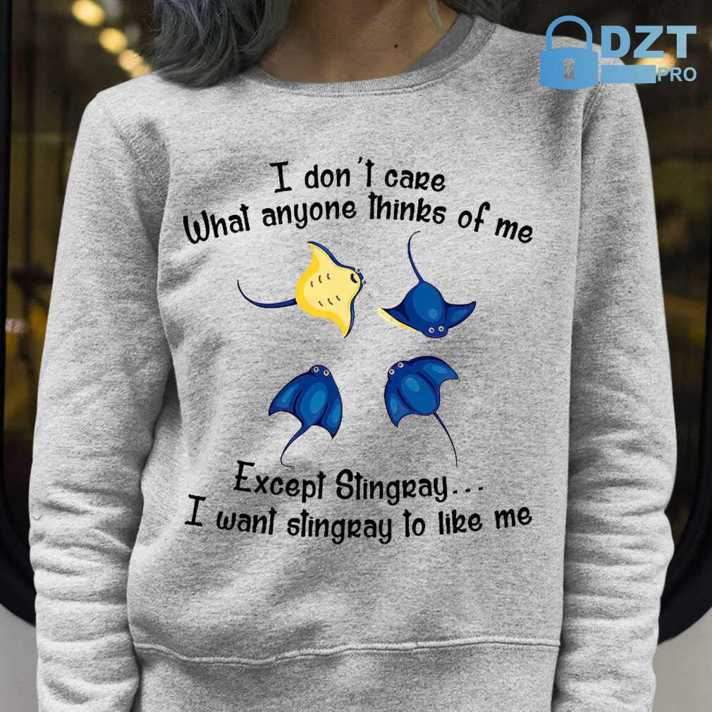 I Don't Care What Anyone Thinks Of Me Except Stingray Tshirts White - from dztpro.co 3