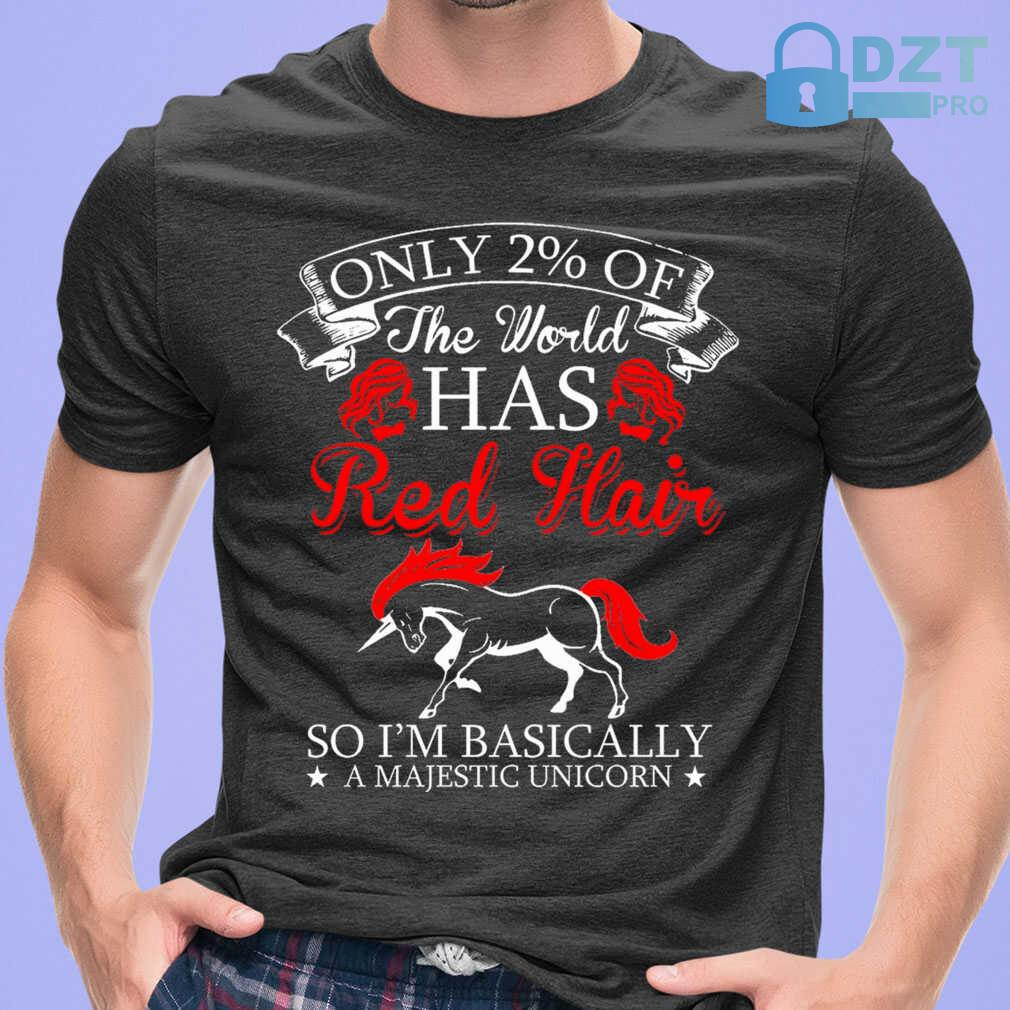Only 2 Percent Of The World Has Redhair So I'm Basically A Majestic Unicorn Tshirts Black - from dztpro.co 1