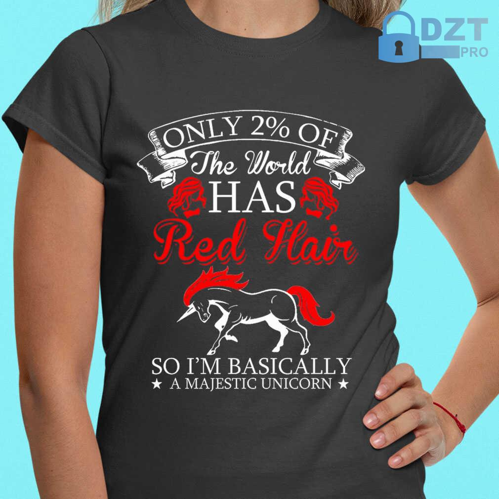 Only 2 Percent Of The World Has Redhair So I'm Basically A Majestic Unicorn Tshirts Black - from dztpro.co 2