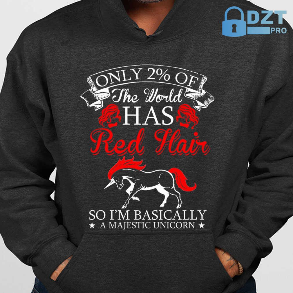 Only 2 Percent Of The World Has Redhair So I'm Basically A Majestic Unicorn Tshirts Black - from dztpro.co 4