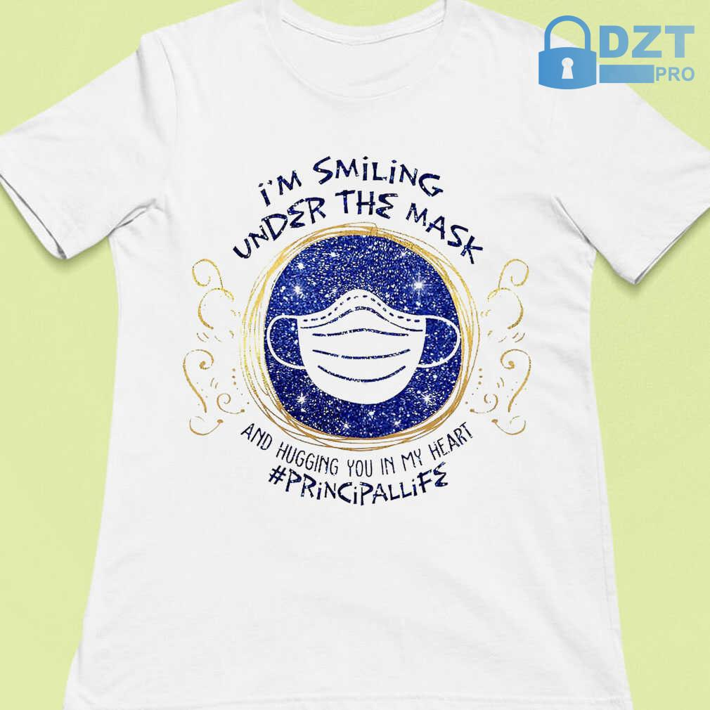 Principal Life I'm Smiling Under The Mask And Hugging You In My Heart Tshirts White - from dztpro.co 4