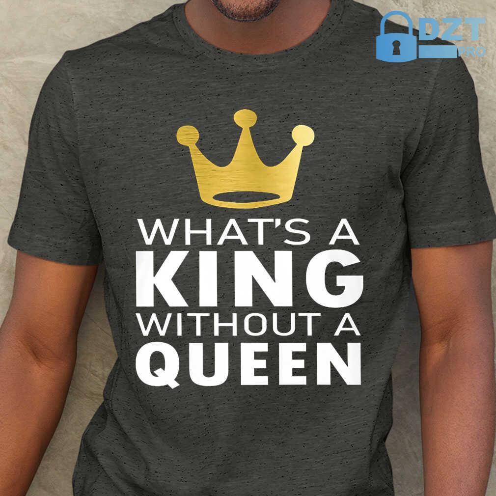 What's A King Without A Queen Couple Matching Tshirts Black - from dztpro.co 1
