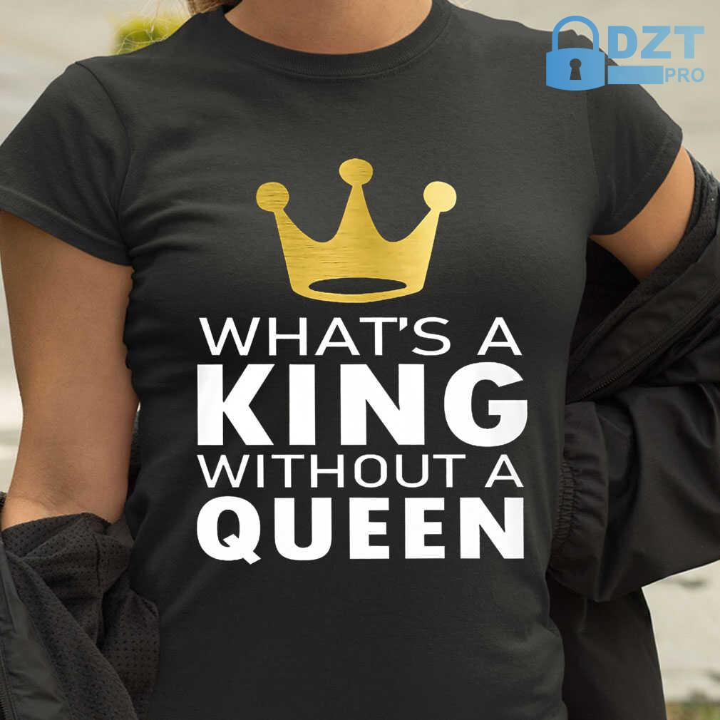 What's A King Without A Queen Couple Matching Tshirts Black - from dztpro.co 2