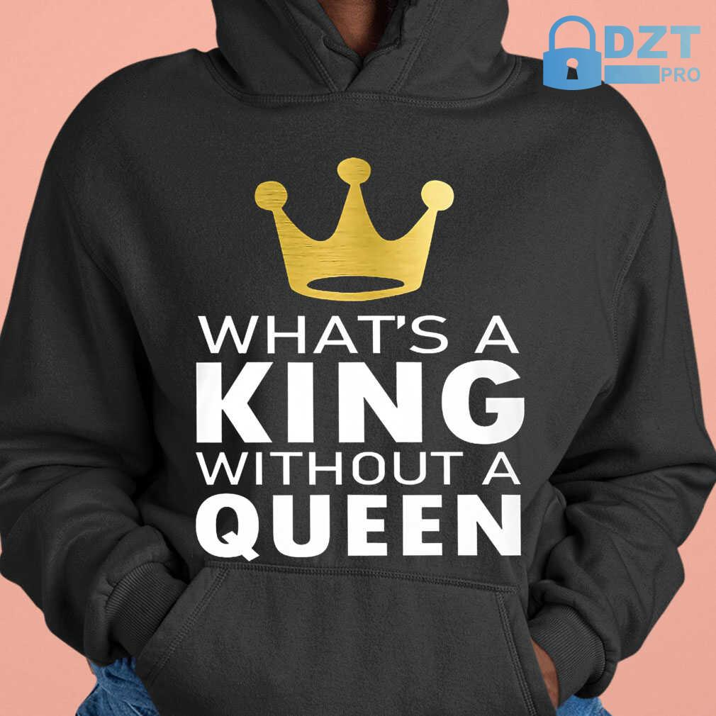 What's A King Without A Queen Couple Matching Tshirts Black - from dztpro.co 3